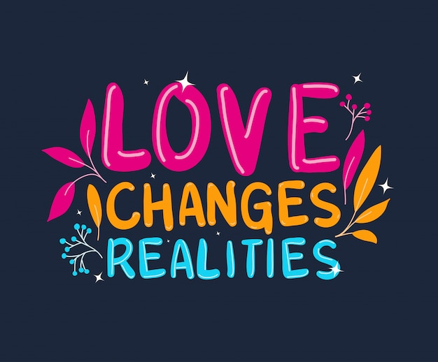 Love changes realities lettering