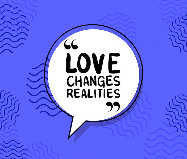 Love changes realities quote