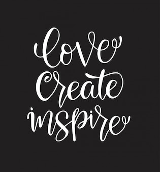 Love create inspire - hand lettering inscription, motivation and inspiration positive quote