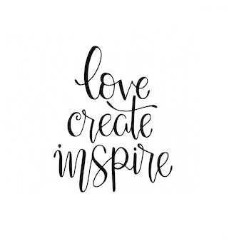 Love create inspire, hand lettering inscription, motivation and inspiration positive quotes
