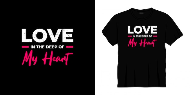 Love in the deep of my heart typography t-shirt design.