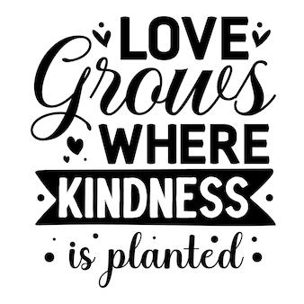 優しさが植えられているところに愛が育ちますレタリングプレミアムベクターデザイン