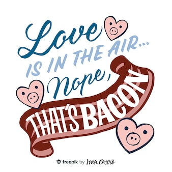 Love is in the air... nope, that's bacon lettering
