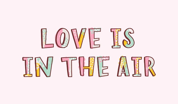 Love is in the air romantic inspiring phrase, slogan, quote or message handwritten with funky modern font. cool hand lettering