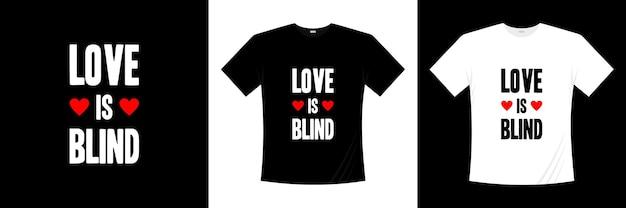 愛は盲目のロマンチックなタイポグラフィtシャツのデザインです