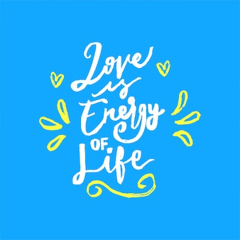 Love is energy of life lettering motivation quote