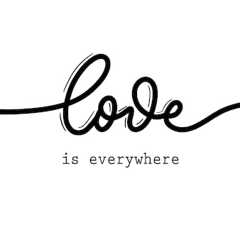Love is everywhere. lettering inscription.