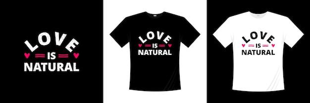 사랑은 자연적인 사랑 인용 티셔츠 디자인입니다. 사랑스러운 타이포그래피 셔츠 디자인. 사랑에 대한 인용문