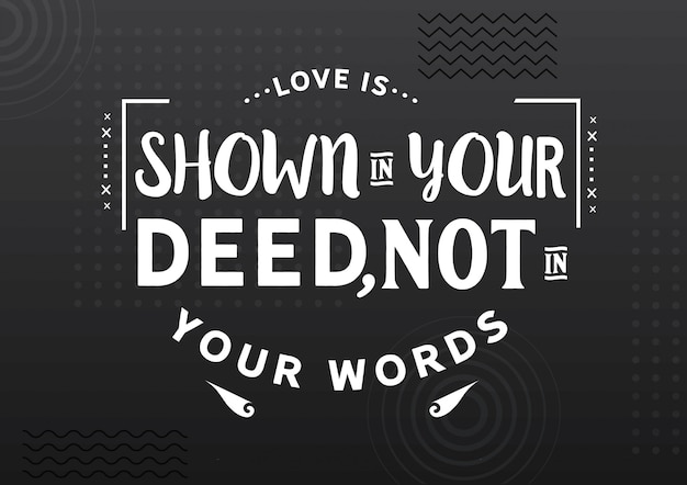 Love is shown on your deed, not in your words.