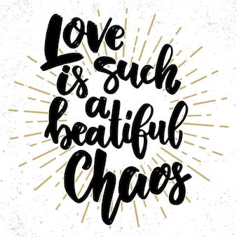 Love is such a beautiful chaos. lettering phrase on grunge background. design element for poster, card, banner, flyer.