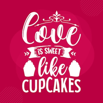 Любовь сладка, как кексы с надписью валентина премиум векторный дизайн