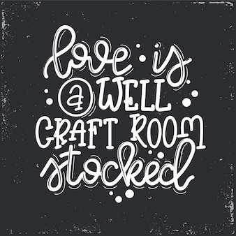 Love is a well craft room stocked  lettering, motivational quote