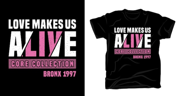 Love makes us alive typography for t-shirt design