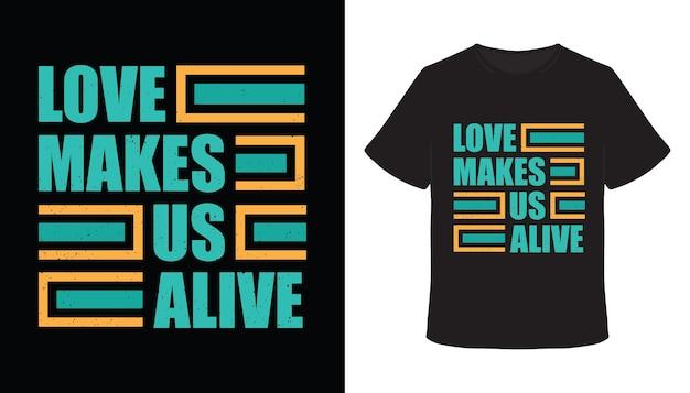 Love makes us alive typography t-shirt design