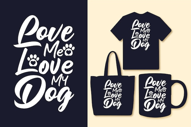 Love me love my dog typography quotes tshirt and merchandise