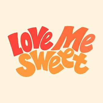 Love me sweet handdrawn lettering typography quote about love for valentines day and wedding