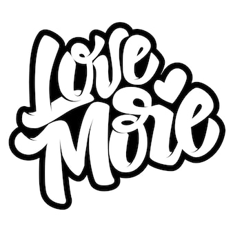 Love more. hand drawn lettering quote on white background.  illustration