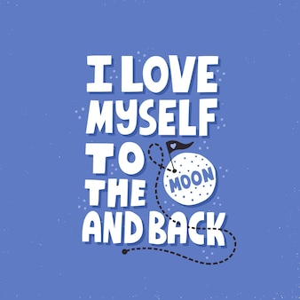 Love myself to the moon and back quote. hand drawn vector lettering. self care concept for t shirt, poster, card