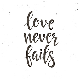 Love never fails. hand drawn typography poster.