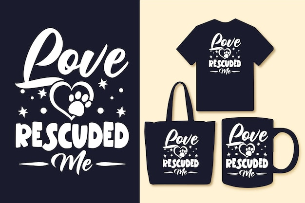 Love rescued me typography quotes tshirt and merchandise