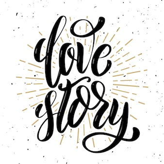 Love story. hand drawn positive quote on white background. love theme.  illustration