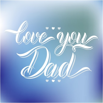 Love you dad lettering. greeting card design. hand drawn text