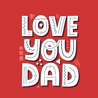 Love you dad quote. hand drawn vector lettering for t shirt, poster, cup, card. happy father's day concept