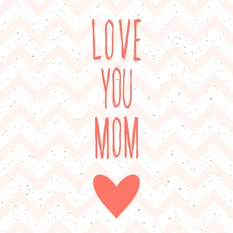 Love you mom. handwritten lettering and handmade pink heart for design mother's day card, invitation, t-shirt, book, banner, poster, scrapbook, album etc.
