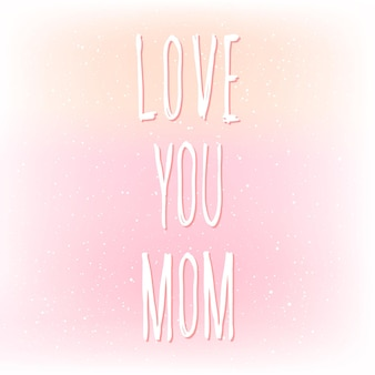 Love you mom. handwritten lettering and handmade soft pink mesh cover for design mother's day card, invitation, t-shirt, book, banner, poster, scrapbook, album etc.