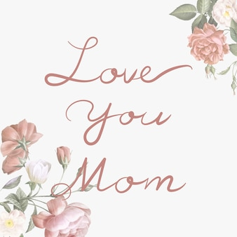Love you mom lettering