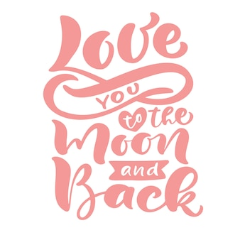 Love you to the moon and back   hand drawn lettering calligraphy text. pink modern brush valentines day quote