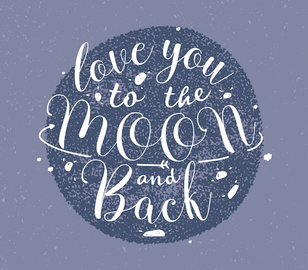 Love you to the moon and back hand drawn lettering. monochrome   illustration