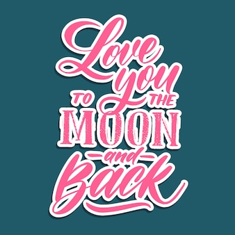 Love you to the moon and back -  hand lettering.