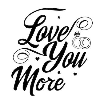 Love you more typography premium vector design quote template