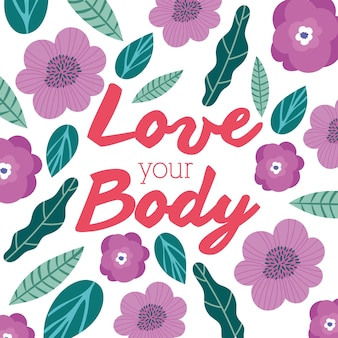 Love your body lettering in floral perfectly imperfect vector illustration design
