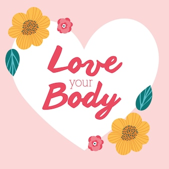 Love your body lettering with flowers in heart perfectly imperfect vector illustration design