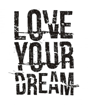 Love your dream typography for print t shirt