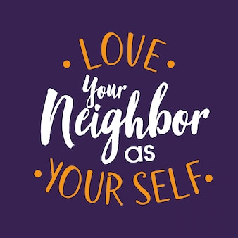Love your neighbor as your self lettering