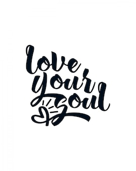 Love your soul. hand drawn typography lettering.