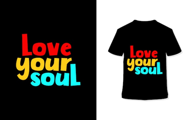 Love your soul. stylish typography t-shirt.