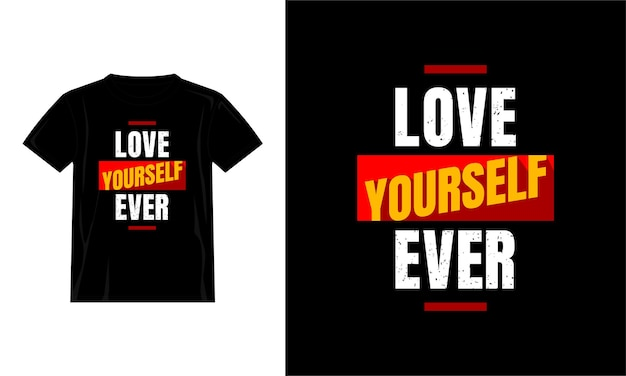 Love yourself ever quotes t shirt design