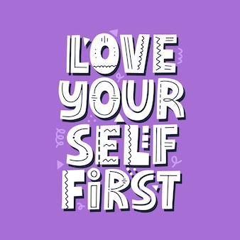 Love yourself first alogan. hand drawn vector lettering for poster, t shirt, banner. motivational quote.