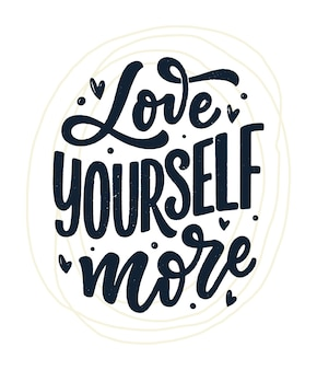 Love yourself lettering slogan. funny quote for blog, poster and print design. modern calligraphy text about self care. vector illustration