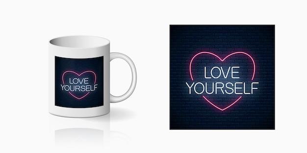 Love yourself neon inscription phrase print for cup design.