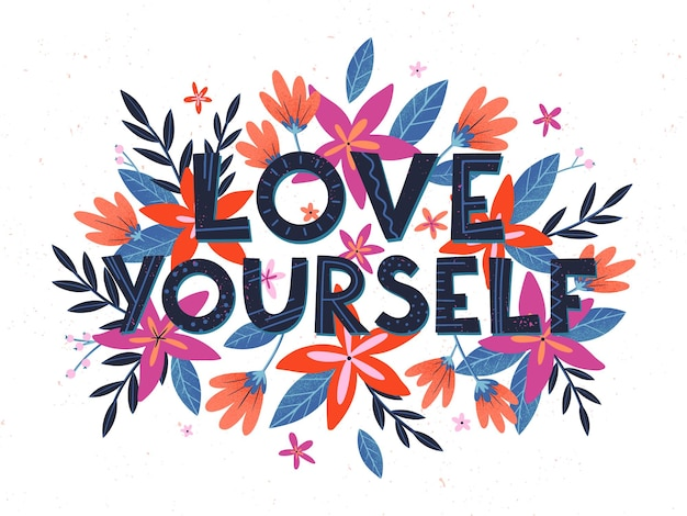 Love yourself with flowers and floral elements. quote