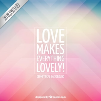 Loves makes everything lovely background