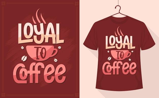 Loyal to coffee - дизайн футболки с цитатой кофе