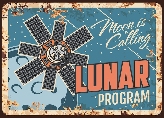 Lunar program rusty metal plate, satellite fly on moon orbit vintage rust tin sign. galaxy trip retro poster, sputnik cosmic investigation mission. cosmos outer space exploration, lunar mission