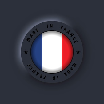 Made in france. france made. french quality emblem, label, sign, button. france flag. francian symbol. vector. simple icons with flags. neumorphic ui ux dark user interface. neumorphism