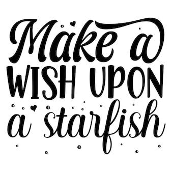 Загадать желание на тему морской звезды типография премиум векторный дизайн цитаты шаблон